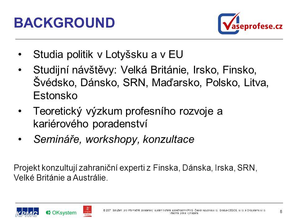 9 © 2007 Sdružení pro Informačně poradenský systém tvořené společnostmiKPMG Česká republika,s.r.o, Gradua-CEGOS, s.r.o.