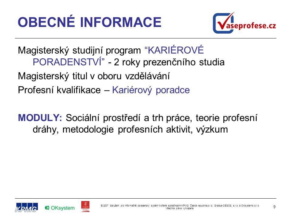 9 © 2007 Sdružení pro Informačně poradenský systém tvořené společnostmiKPMG Česká republika,s.r.o, Gradua-CEGOS, s.r.o. a OKsystems s.r.o. Všechna prá