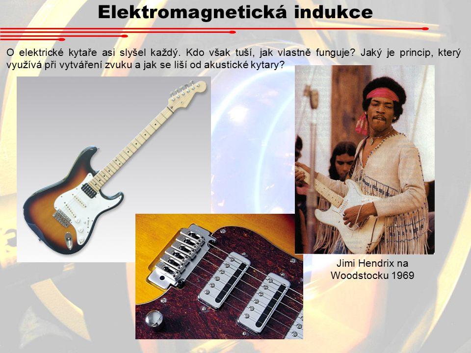 Elektromagnetická indukce O elektrické kytaře asi slyšel každý.