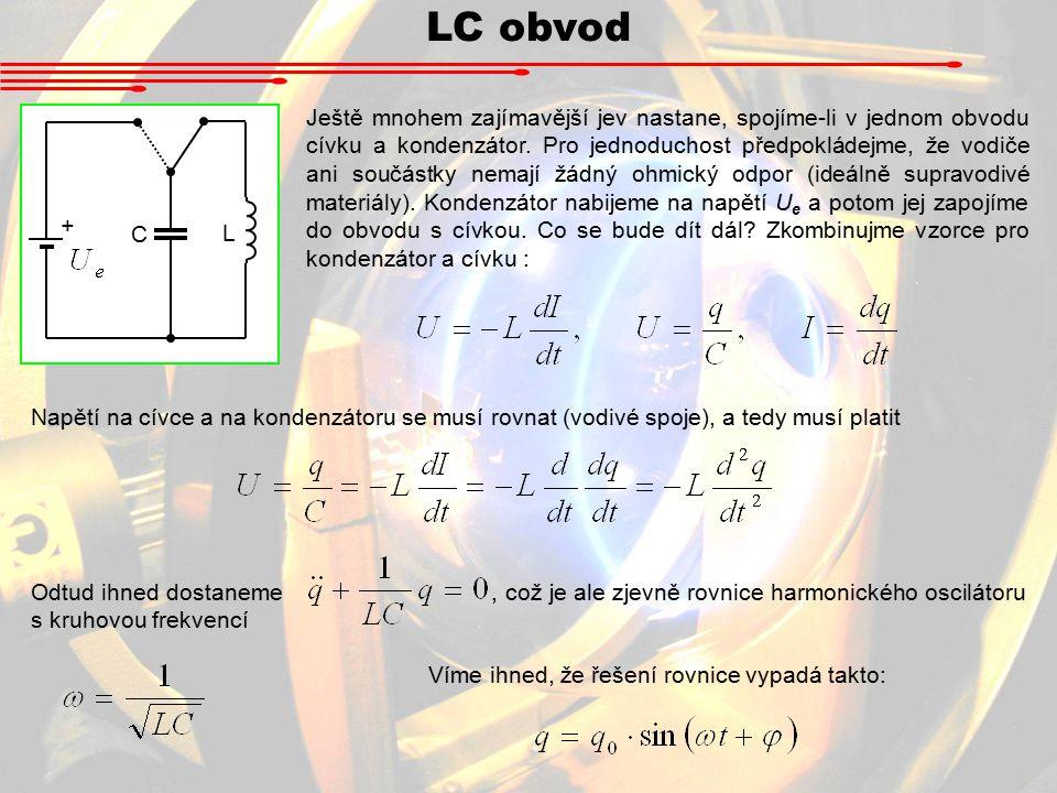 LC obvod Ještě mnohem zajímavější jev nastane, spojíme-li v jednom obvodu cívku a kondenzátor.