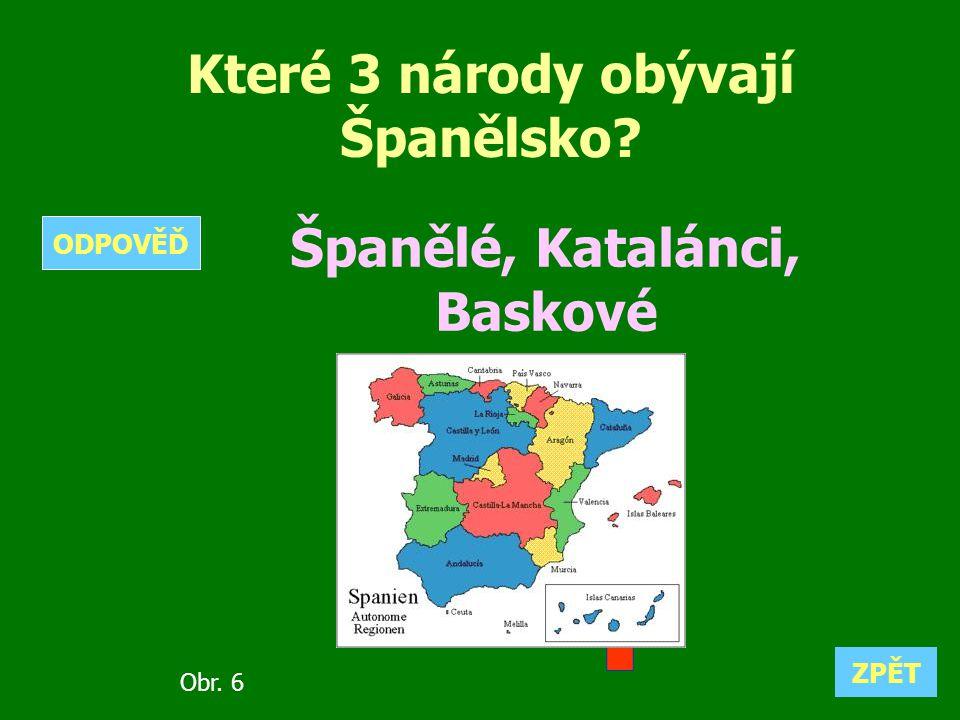 Které 3 národy obývají Španělsko? Španělé, Katalánci, Baskové ZPĚT ODPOVĚĎ Obr. 6
