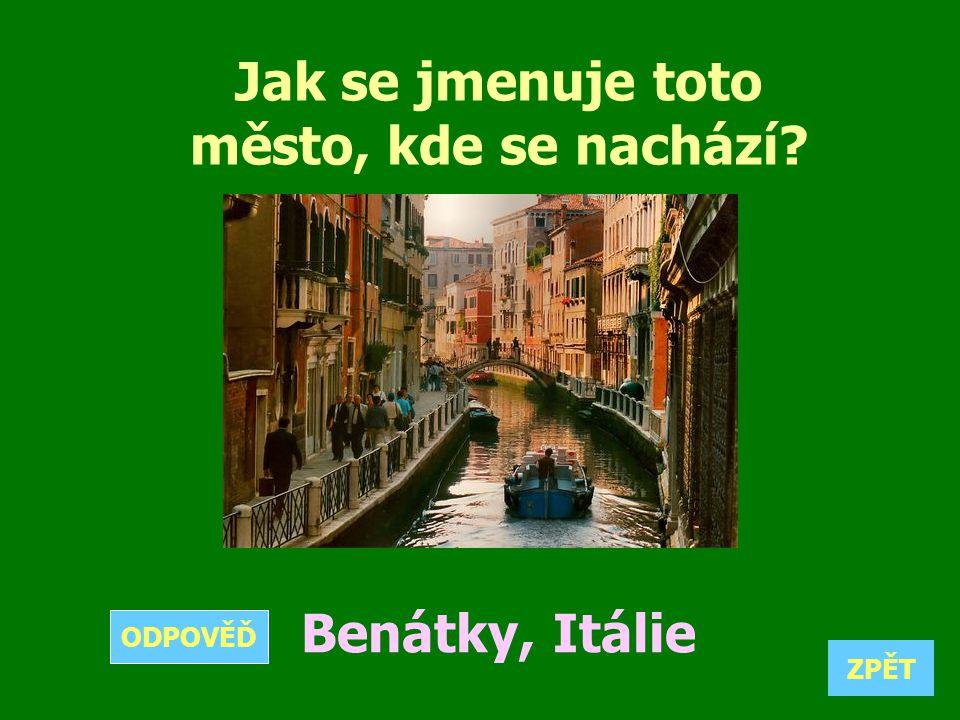 Jak se jmenuje toto město, kde se nachází? Benátky, Itálie ZPĚT ODPOVĚĎ