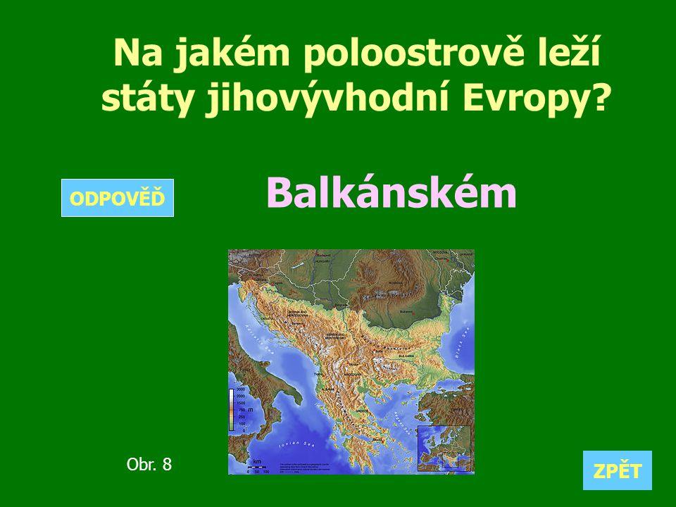 Na jakém poloostrově leží státy jihovývhodní Evropy? Balkánském. ZPĚT ODPOVĚĎ Obr. 8