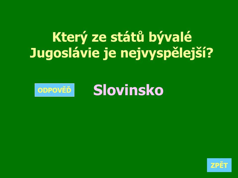 Který ze států bývalé Jugoslávie je nejvyspělejší? Slovinsko ZPĚT ODPOVĚĎ