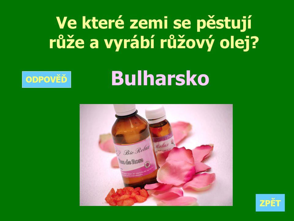 Ve které zemi se pěstují růže a vyrábí růžový olej? Bulharsko ZPĚT ODPOVĚĎ