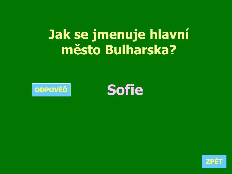 Jak se jmenuje hlavní město Bulharska? Sofie ZPĚT ODPOVĚĎ
