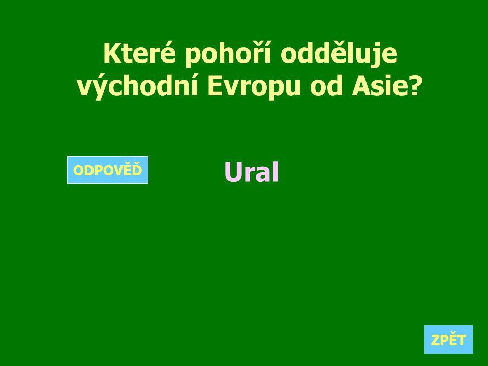 Které pohoří odděluje východní Evropu od Asie? Ural ZPĚT ODPOVĚĎ