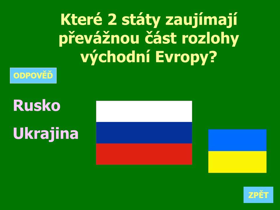 Které 2 státy zaujímají převážnou část rozlohy východní Evropy? Rusko Ukrajina ZPĚT ODPOVĚĎ