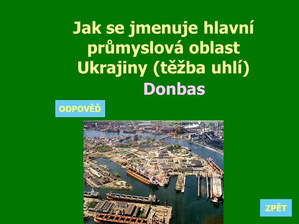 Jak se jmenuje hlavní průmyslová oblast Ukrajiny (těžba uhlí) Donbas ZPĚT ODPOVĚĎ