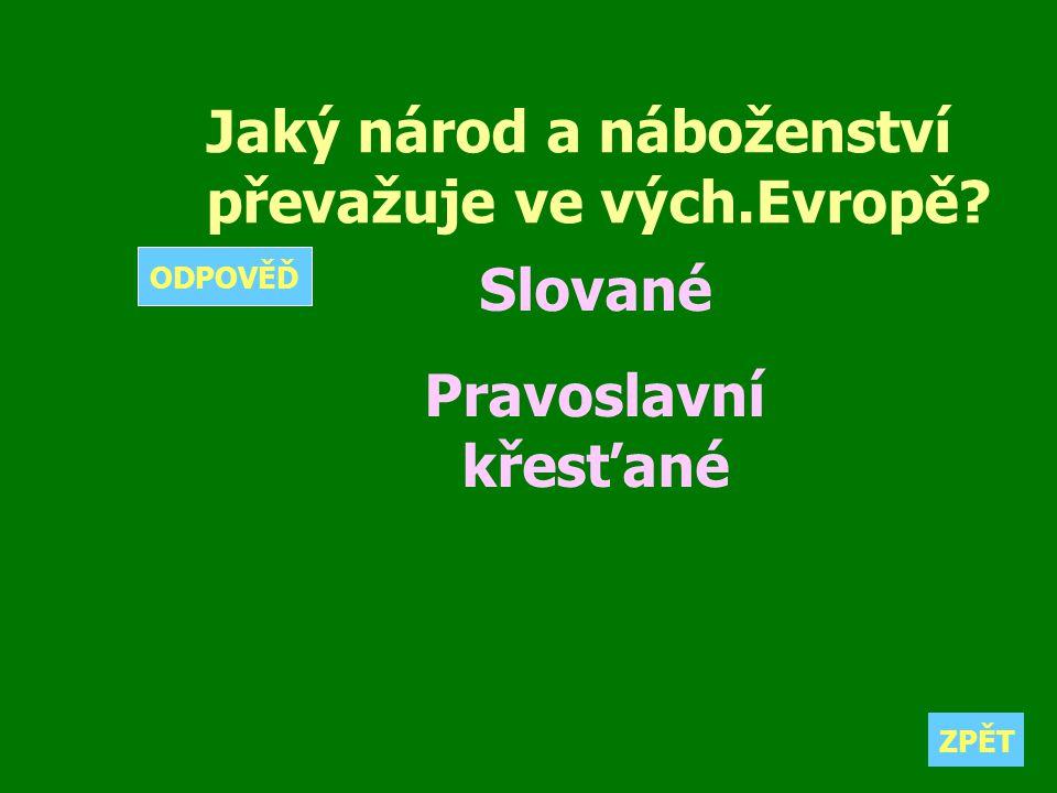 Jaký národ a náboženství převažuje ve vých.Evropě? Slované Pravoslavní křesťané ZPĚT ODPOVĚĎ