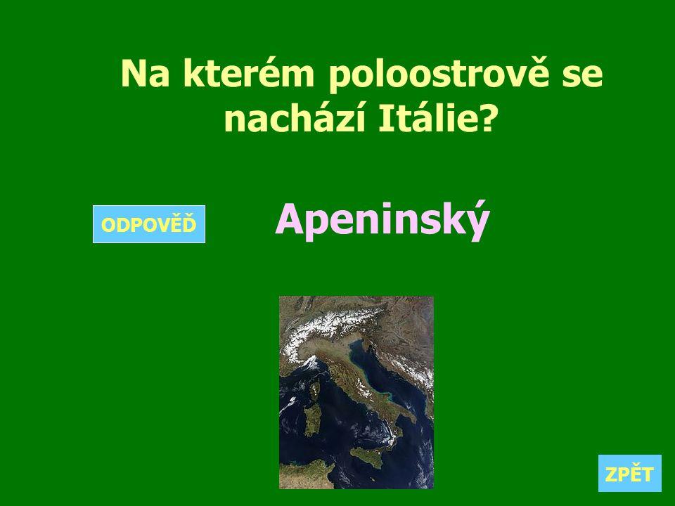 Na kterém poloostrově se nachází Itálie? Apeninský ZPĚT ODPOVĚĎ