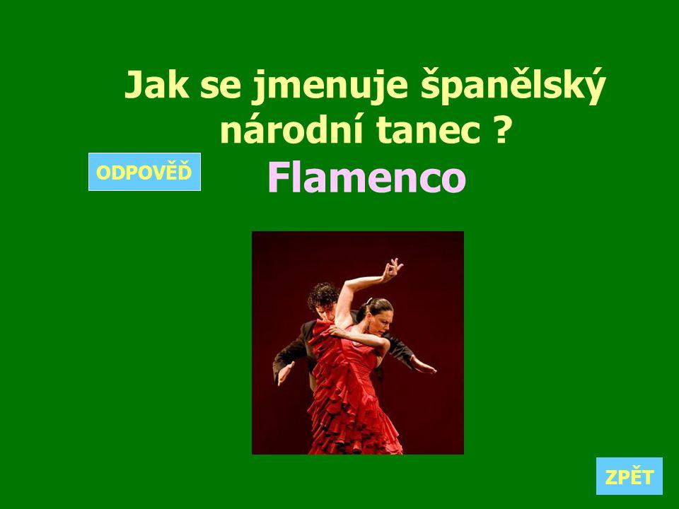 Jak se jmenuje španělský národní tanec ? Flamenco ZPĚT ODPOVĚĎ