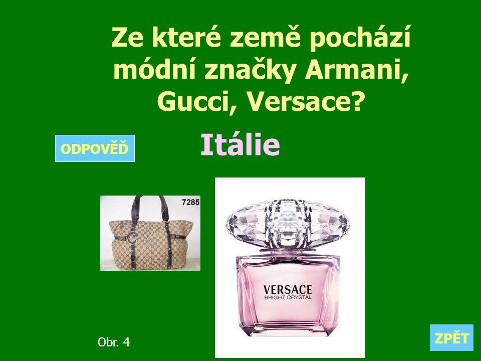 Ze které země pochází módní značky Armani, Gucci, Versace? Itálie ZPĚT ODPOVĚĎ Obr. 4