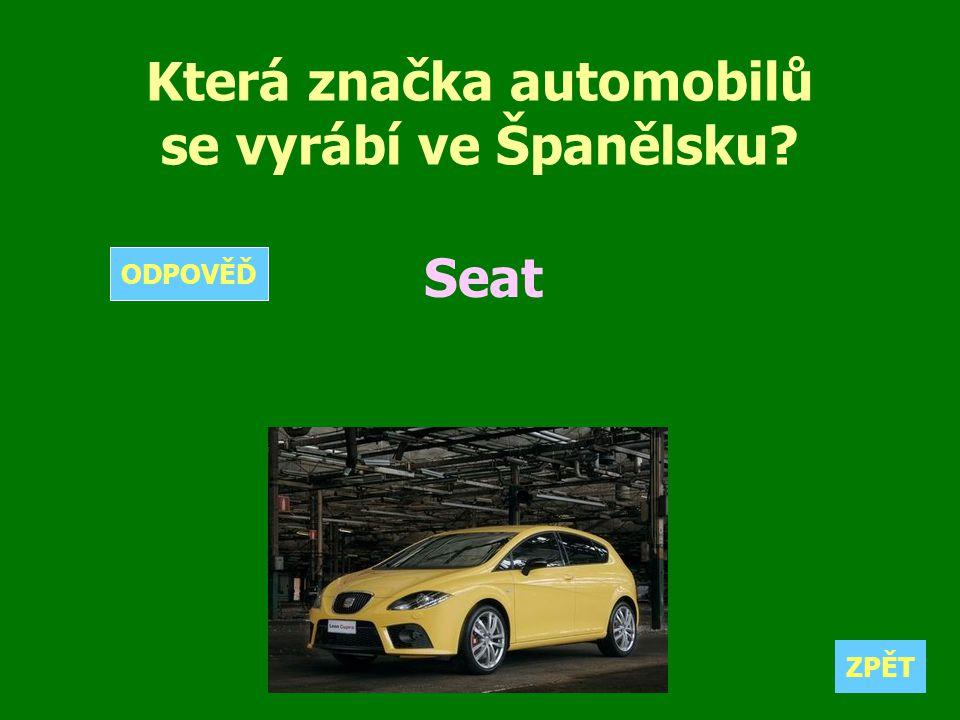 Která značka automobilů se vyrábí ve Španělsku? Seat ZPĚT ODPOVĚĎ