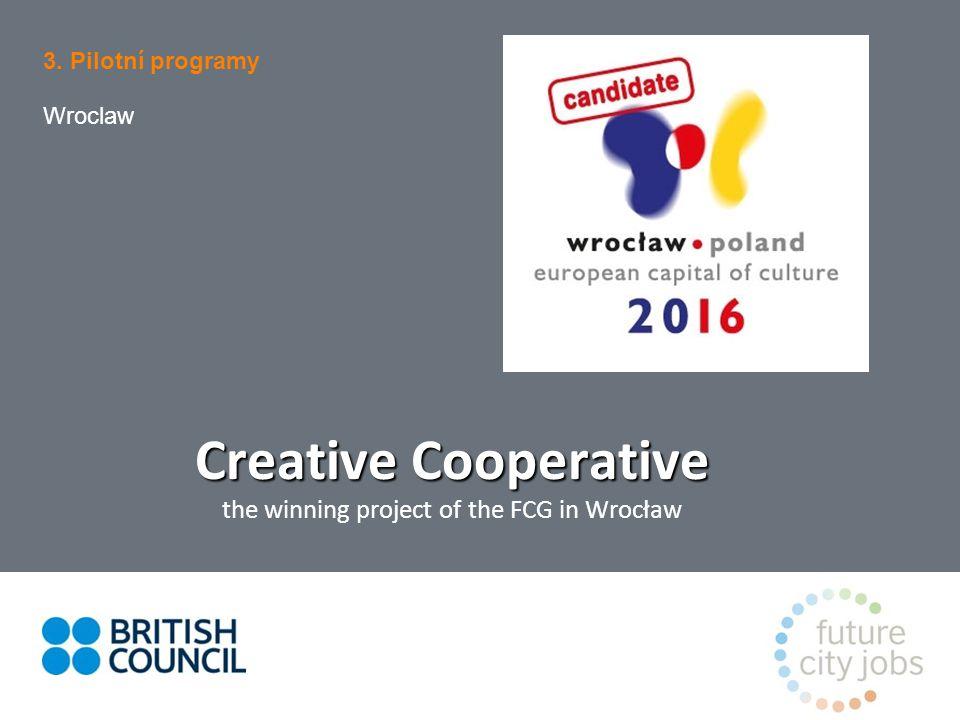 3. Pilotní programy Wroclaw Creative Cooperative Creative Cooperative the winning project of the FCG in Wrocław