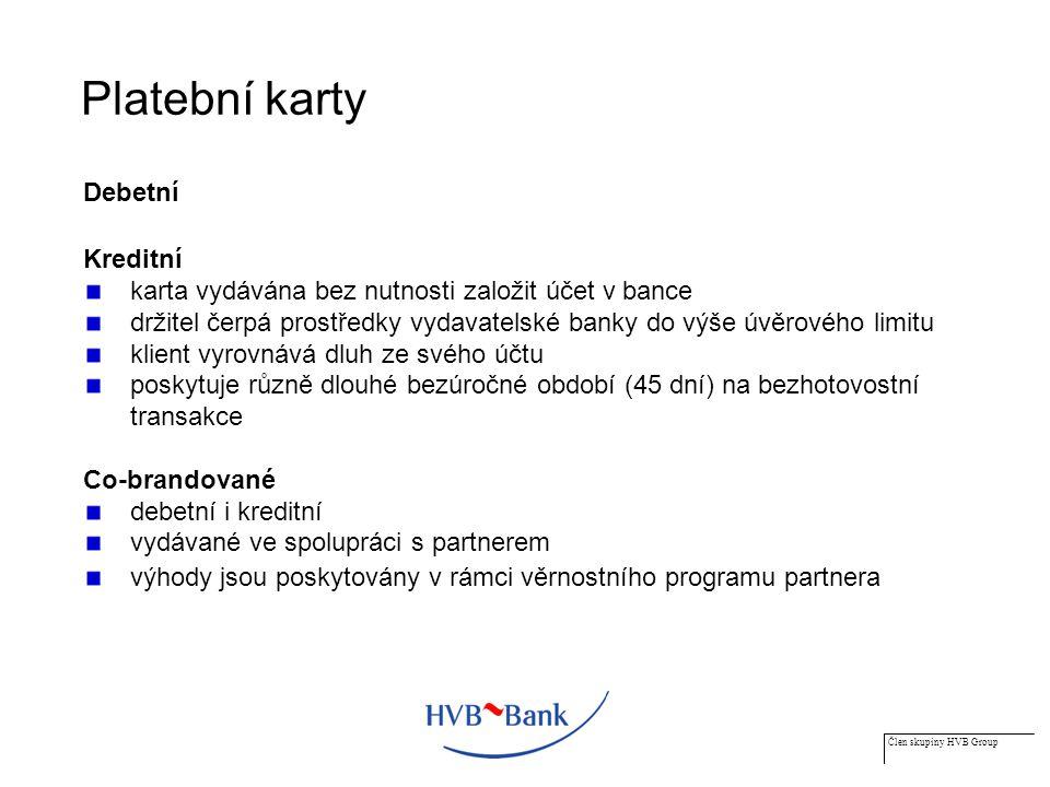 Člen skupiny HVB Group Platební karty Debetní Kreditní karta vydávána bez nutnosti založit účet v bance držitel čerpá prostředky vydavatelské banky do výše úvěrového limitu klient vyrovnává dluh ze svého účtu poskytuje různě dlouhé bezúročné období (45 dní) na bezhotovostní transakce Co-brandované debetní i kreditní vydávané ve spolupráci s partnerem výhody jsou poskytovány v rámci věrnostního programu partnera