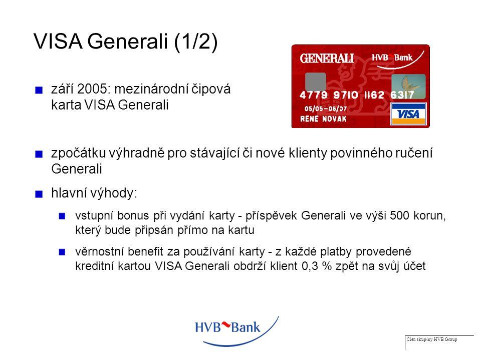 Člen skupiny HVB Group VISA Generali (1/2) září 2005: mezinárodní čipová karta VISA Generali zpočátku výhradně pro stávající či nové klienty povinného ručení Generali hlavní výhody: vstupní bonus při vydání karty - příspěvek Generali ve výši 500 korun, který bude připsán přímo na kartu věrnostní benefit za používání karty - z každé platby provedené kreditní kartou VISA Generali obdrží klient 0,3 % zpět na svůj účet