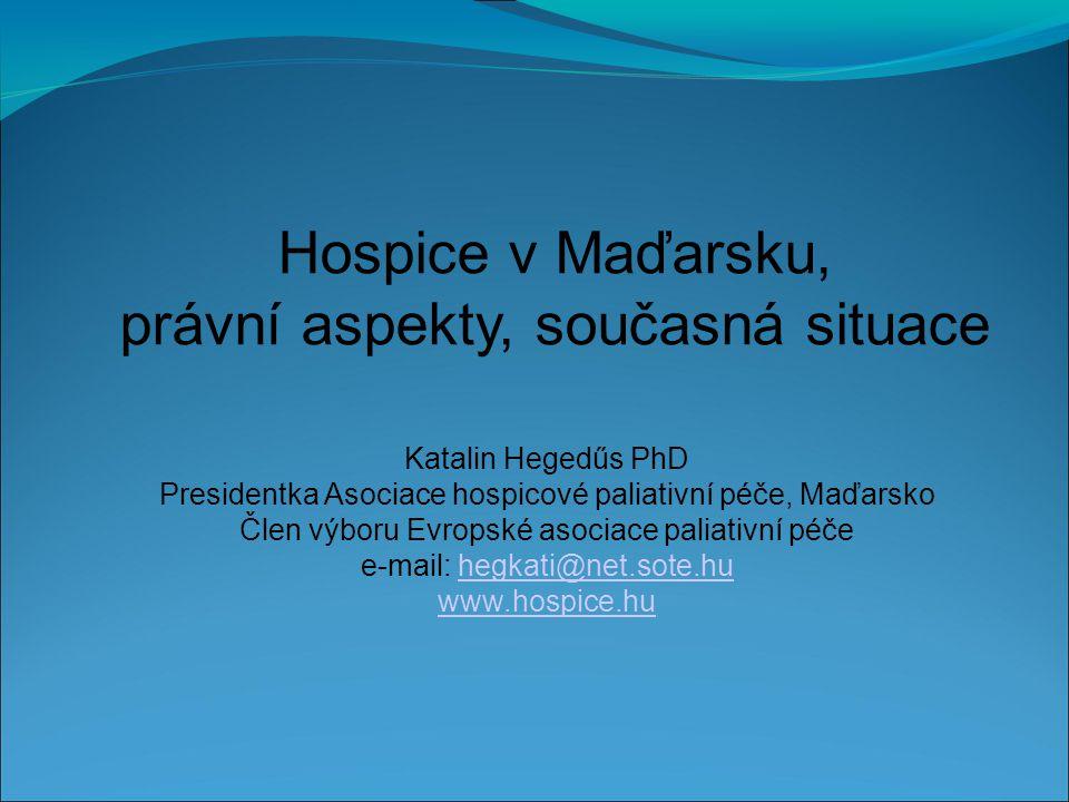 Katalin Hegedűs PhD Presidentka Asociace hospicové paliativní péče, Maďarsko Člen výboru Evropské asociace paliativní péče e-mail: hegkati@net.sote.hu