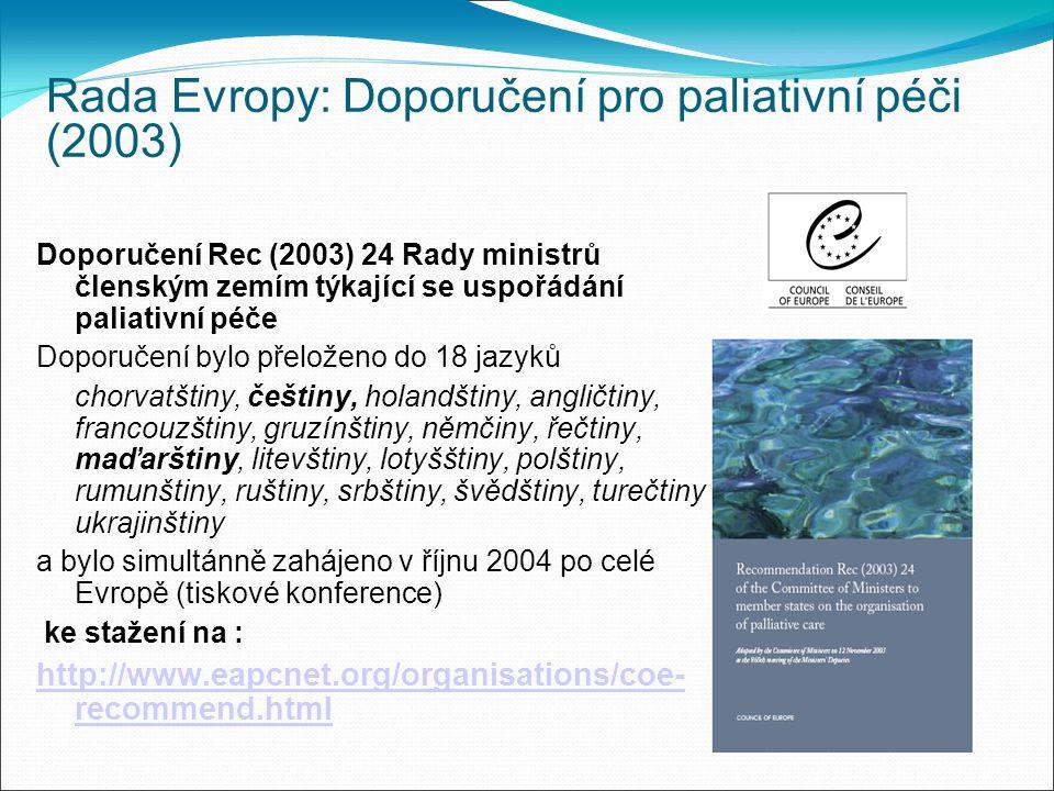 Rada Evropy: Doporučení pro paliativní péči (2003) Doporučení Rec (2003) 24 Rady ministrů členským zemím týkající se uspořádání paliativní péče Dopor
