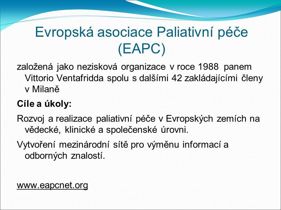 Evropská asociace Paliativní péče (EAPC) založená jako nezisková organizace v roce 1988 panem Vittorio Ventafridda spolu s dalšími 42 zakládajícími členy v Milaně Cíle a úkoly: Rozvoj a realizace paliativní péče v Evropských zemích na vědecké, klinické a společenské úrovni.