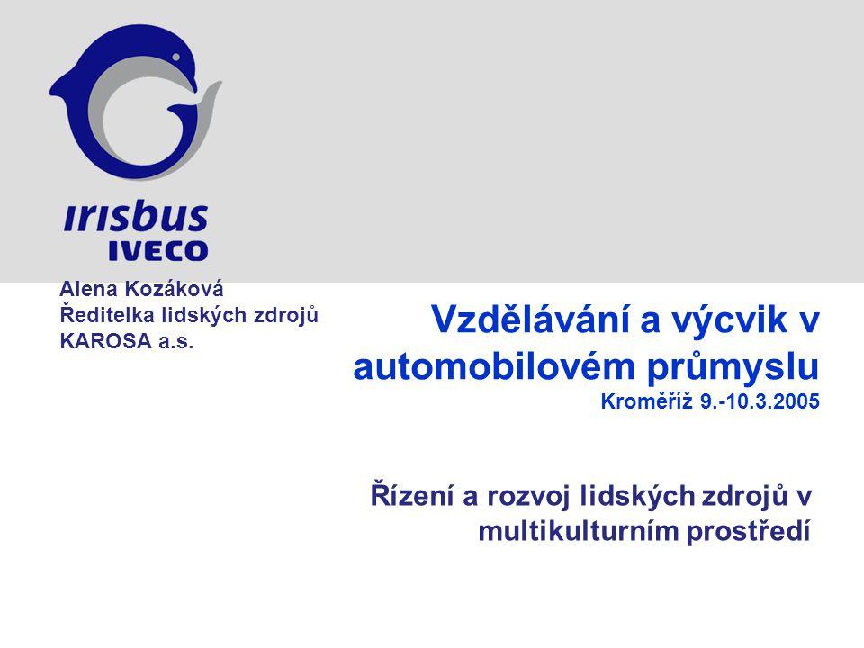 Vzdělávání a výcvik v automobilovém průmyslu Kroměříž 9.-10.3.2005 Řízení a rozvoj lidských zdrojů v multikulturním prostředí Alena Kozáková Ředitelka lidských zdrojů KAROSA a.s.