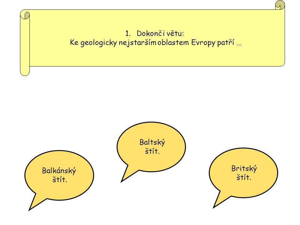 1.Dokonči větu: Ke geologicky nejmladším oblastem v Evropě patří … Alpy, Pyreneje, a Karpaty.