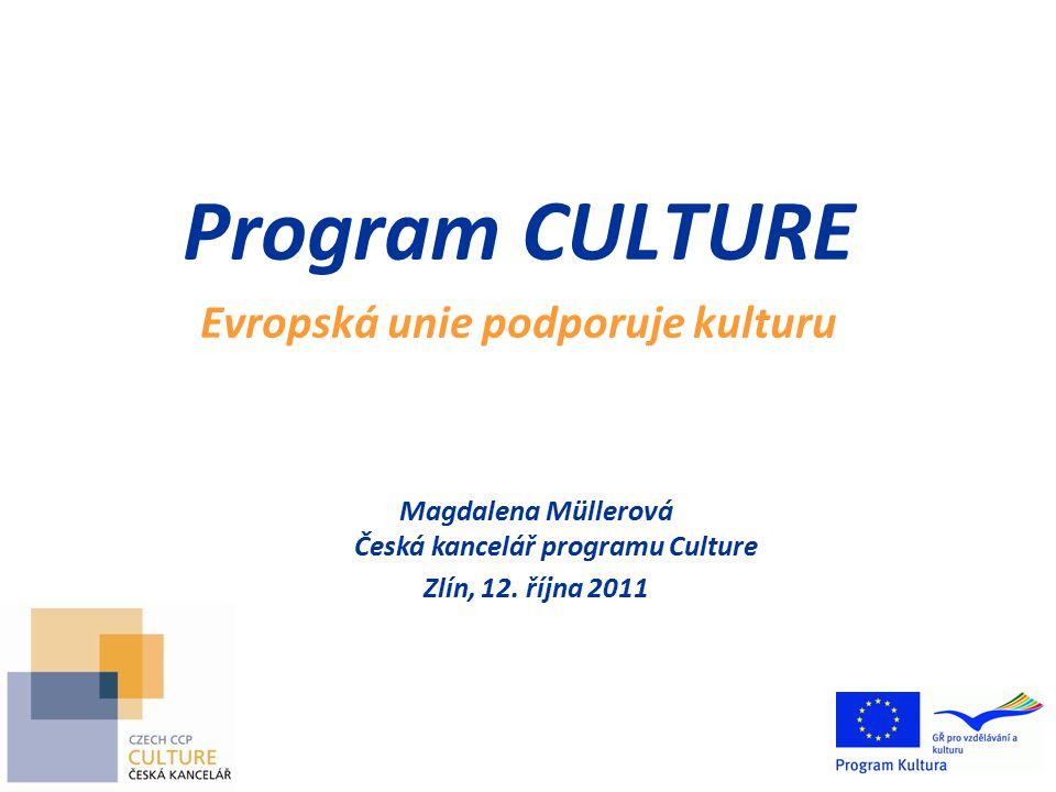 Program CULTURE Evropská unie podporuje kulturu Magdalena Müllerová Česká kancelář programu Culture Zlín, 12.