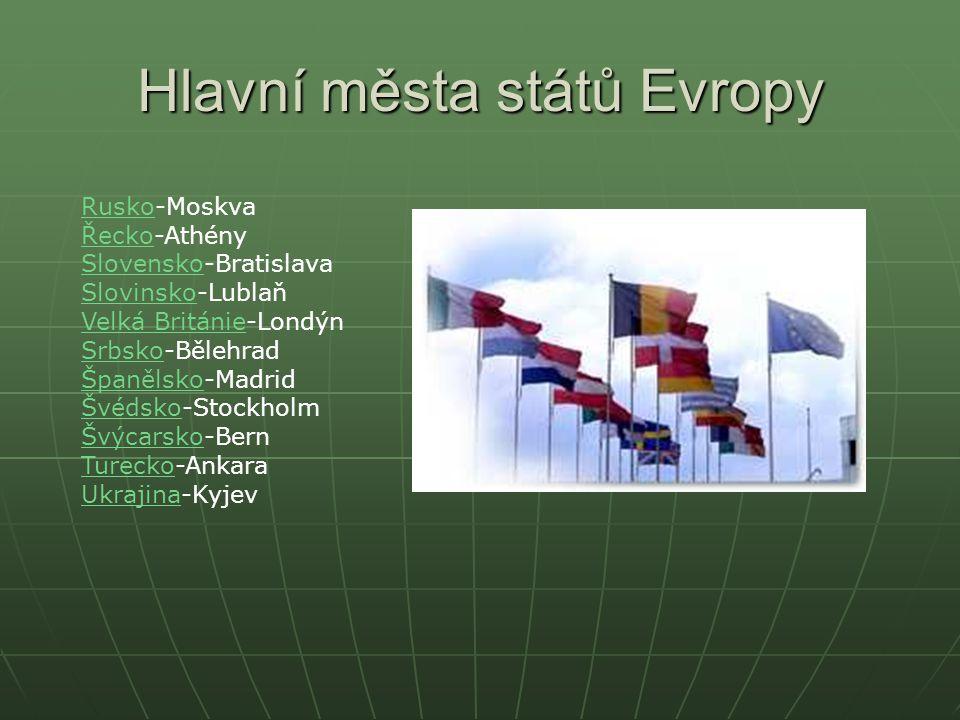 Hlavní města států Evropy AlbánieAlbánie-Tirana Albánie BelgieBelgie-Brusel Belgie BěloruskoBělorusko-Minsk Bělorusko Bosna a HercegovinaBosna a Herce