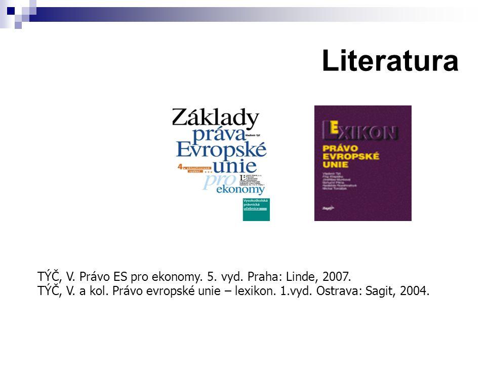 Literatura TÝČ, V. Právo ES pro ekonomy. 5. vyd. Praha: Linde, 2007. TÝČ, V. a kol. Právo evropské unie – lexikon. 1.vyd. Ostrava: Sagit, 2004.