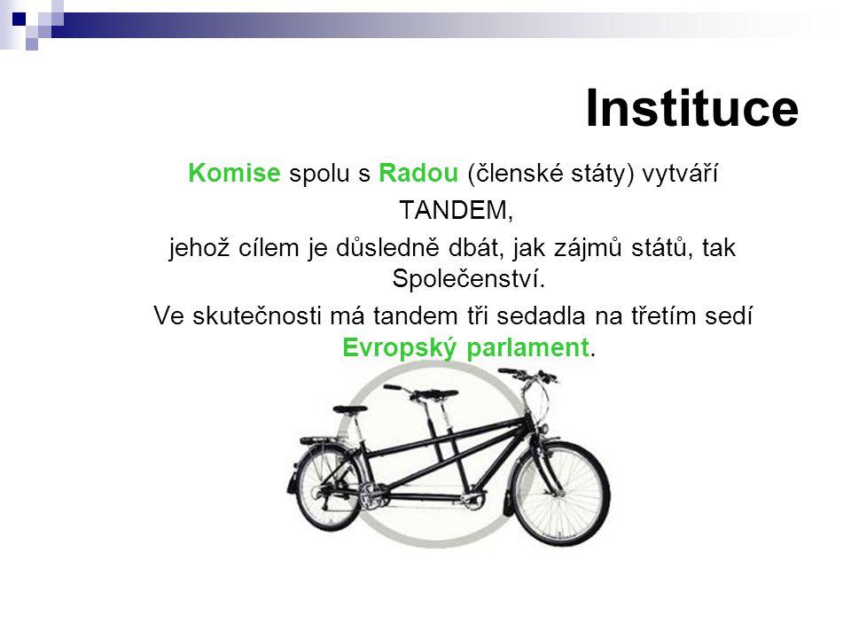 Instituce Komise spolu s Radou (členské státy) vytváří TANDEM, jehož cílem je důsledně dbát, jak zájmů států, tak Společenství. Ve skutečnosti má tand