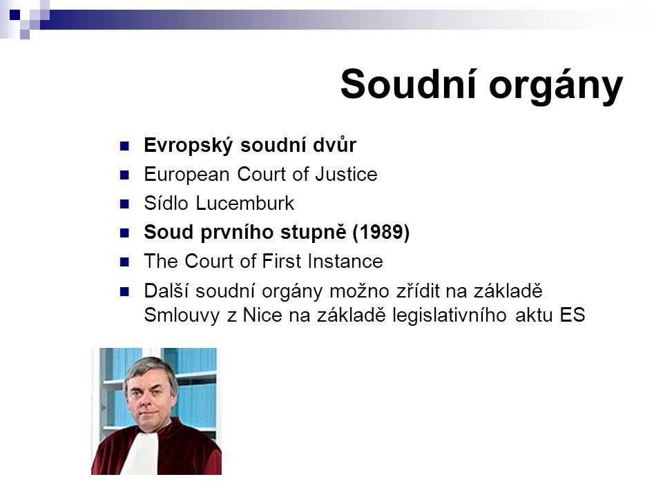 Soudní orgány Evropský soudní dvůr European Court of Justice Sídlo Lucemburk Soud prvního stupně (1989) The Court of First Instance Další soudní orgán