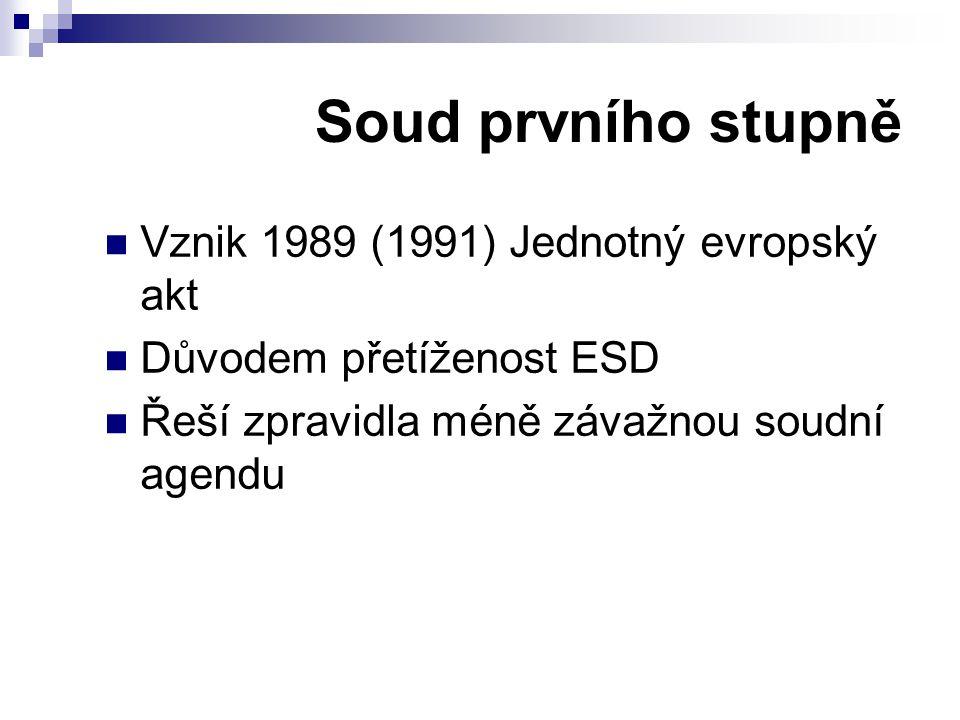 Soud prvního stupně Vznik 1989 (1991) Jednotný evropský akt Důvodem přetíženost ESD Řeší zpravidla méně závažnou soudní agendu