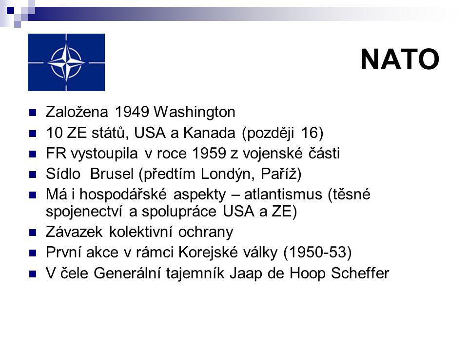NATO Založena 1949 Washington 10 ZE států, USA a Kanada (později 16) FR vystoupila v roce 1959 z vojenské části Sídlo Brusel (předtím Londýn, Paříž) M