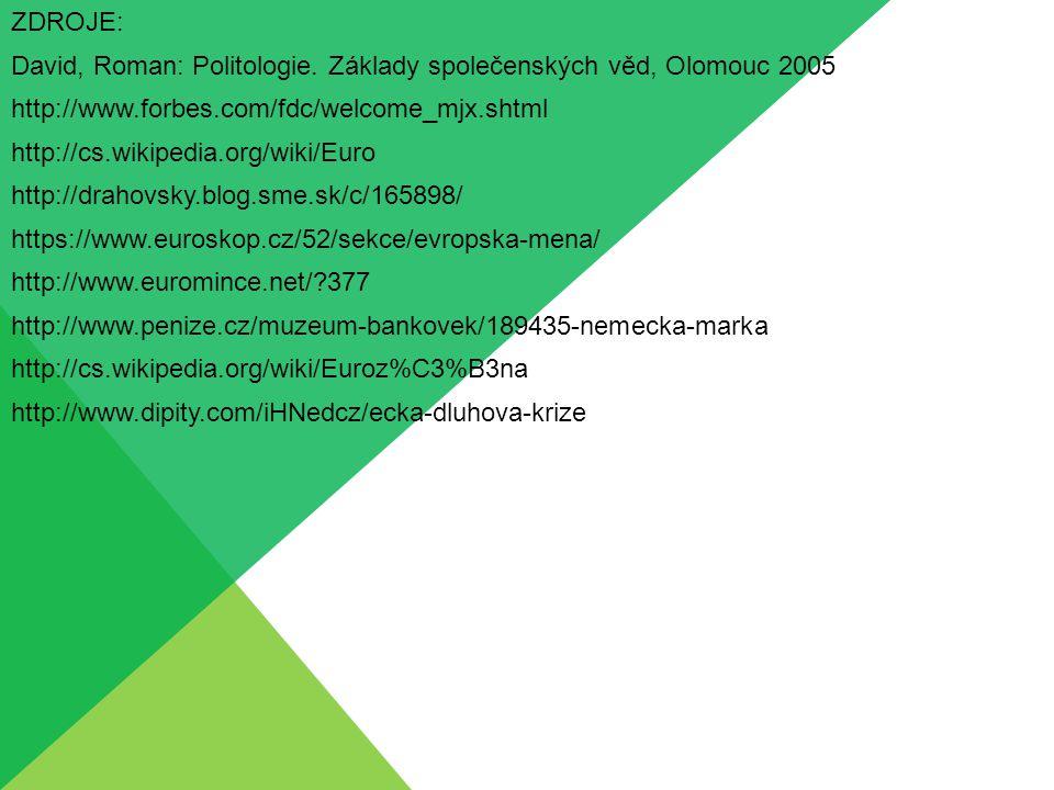 ZDROJE: David, Roman: Politologie. Základy společenských věd, Olomouc 2005 http://www.forbes.com/fdc/welcome_mjx.shtml http://cs.wikipedia.org/wiki/Eu