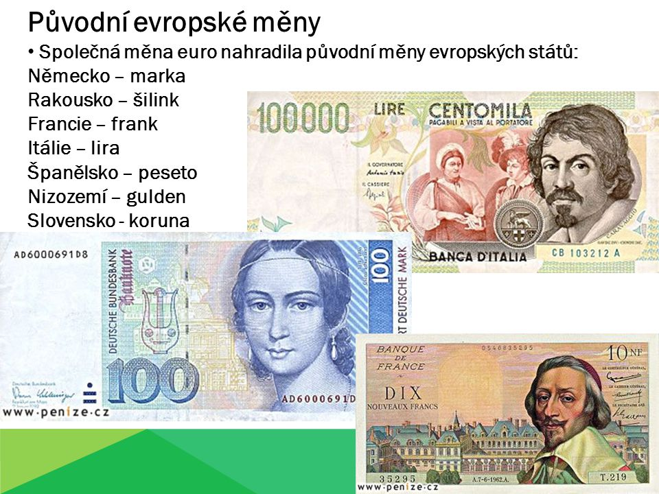 Původní evropské měny Společná měna euro nahradila původní měny evropských států: Německo – marka Rakousko – šilink Francie – frank Itálie – lira Špan