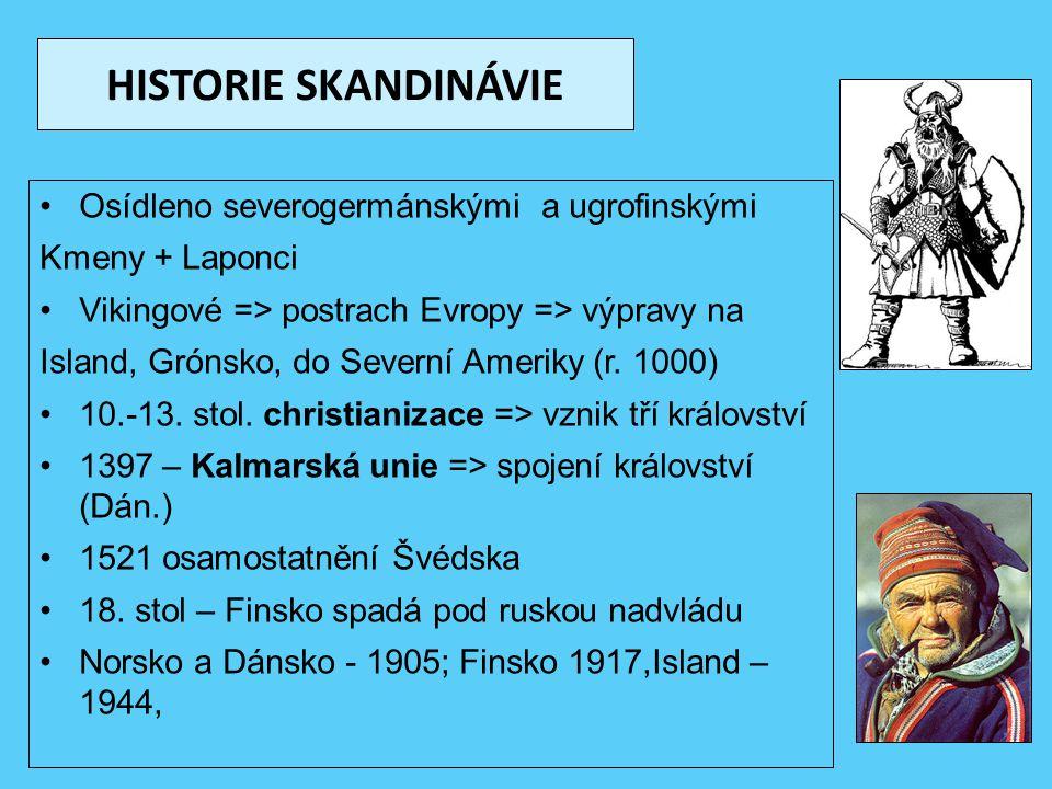 HISTORIE SKANDINÁVIE Osídleno severogermánskými a ugrofinskými Kmeny + Laponci Vikingové => postrach Evropy => výpravy na Island, Grónsko, do Severní
