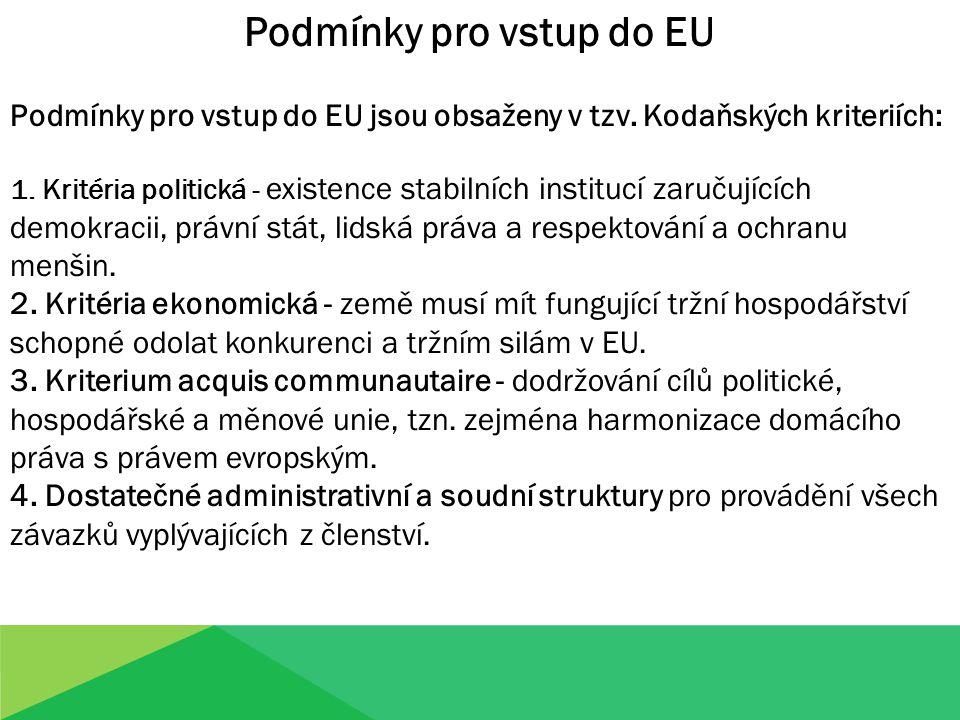 Podmínky pro vstup do EU Podmínky pro vstup do EU jsou obsaženy v tzv. Kodaňských kriteriích: 1. Kritéria politická - existence stabilních institucí z