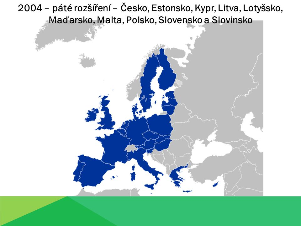 2004 – páté rozšíření – Česko, Estonsko, Kypr, Litva, Lotyšsko, Maďarsko, Malta, Polsko, Slovensko a Slovinsko
