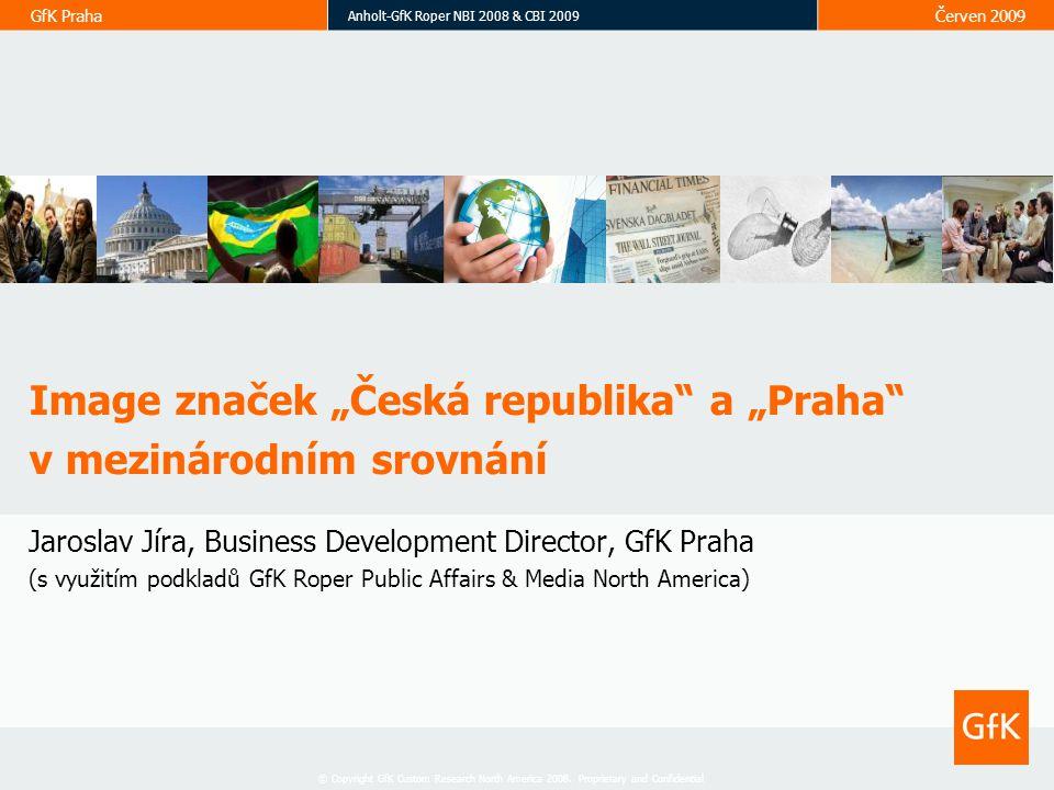 GfK Praha Anholt-GfK Roper NBI 2008 & CBI 2009 Červen 2009 © Copyright GfK Custom Research North America 2008.