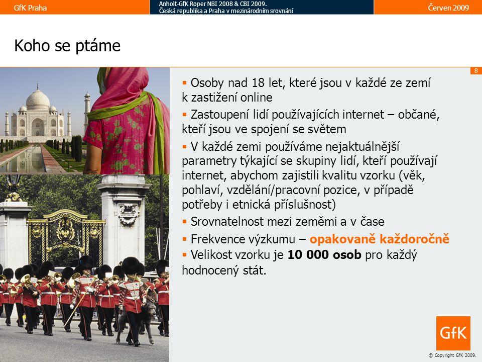 8 © Copyright GfK 2009.GfK Praha Anholt-GfK Roper NBI 2008 & CBI 2009.