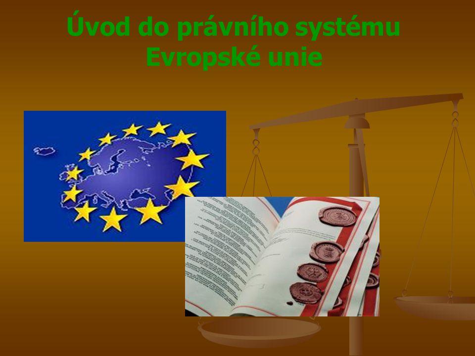 Úvod do právního systému Evropské unie Rozdělení pravomocí v EU Rozdělení pravomocí v EU Rada EU Rada EU Zákonodárný orgán EU Zákonodárný orgán EU Právo provádění přijatých právních aktů Právo provádění přijatých právních aktů Rozhoduje kvalifikovanou většinou Rozhoduje kvalifikovanou většinou Podpora pracovní skupiny Výbor stálých zástupců COREPER – velvyslanci členských států u EU Podpora pracovní skupiny Výbor stálých zástupců COREPER – velvyslanci členských států u EU