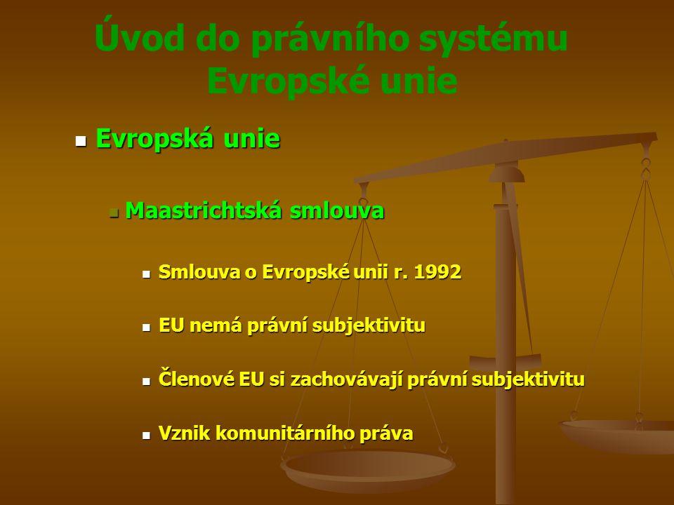 Úvod do právního systému Evropské unie Právní systém Právní systém Směrnice Směrnice Určena pro vybraný stát Určena pro vybraný stát Ponechává se volnost pro formu a prostředky aplikace Ponechává se volnost pro formu a prostředky aplikace Převádí se do národního práva implementačním aktem Převádí se do národního práva implementačním aktem Poskytuje přechodnou dobu k harmonizaci práva Poskytuje přechodnou dobu k harmonizaci práva