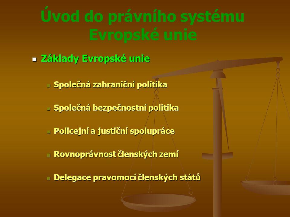 Úvod do právního systému Evropské unie Zásady Zásady Komunitární právo je nadřazeno každému národnímu právu včetně ústav členských států Komunitární právo je nadřazeno každému národnímu právu včetně ústav členských států Komunitární právo nemůže pozbýt účinnosti ani následnými akty národního zákonodárství Komunitární právo nemůže pozbýt účinnosti ani následnými akty národního zákonodárství Soudy i správní úřady musí komunitární právo respektovat a provádět Soudy i správní úřady musí komunitární právo respektovat a provádět