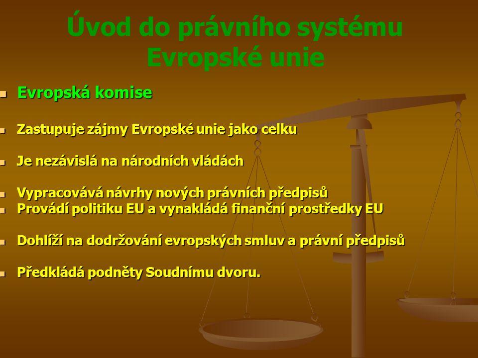 Úvod do právního systému Evropské unie Právní systém Právní systém Doporučení, stanoviska Doporučení, stanoviska Právně nezávazné akty orgánů EU Právně nezávazné akty orgánů EU Dobrovolnost plnění členů EU Dobrovolnost plnění členů EU Subjektivní práva nejsou právně vynutitelná Subjektivní práva nejsou právně vynutitelná Určují nezávazná pravidla pro výklad vnitrostátních předpisů a postupů zejména v oblasti fungování trhu Určují nezávazná pravidla pro výklad vnitrostátních předpisů a postupů zejména v oblasti fungování trhu Doporučují členům EU přijetí právní úpravy nebo změny právních předpisů ve vnitrostátním právu Doporučují členům EU přijetí právní úpravy nebo změny právních předpisů ve vnitrostátním právu