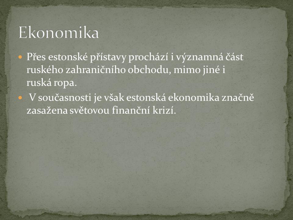 Přes estonské přístavy prochází i významná část ruského zahraničního obchodu, mimo jiné i ruská ropa. V současnosti je však estonská ekonomika značně