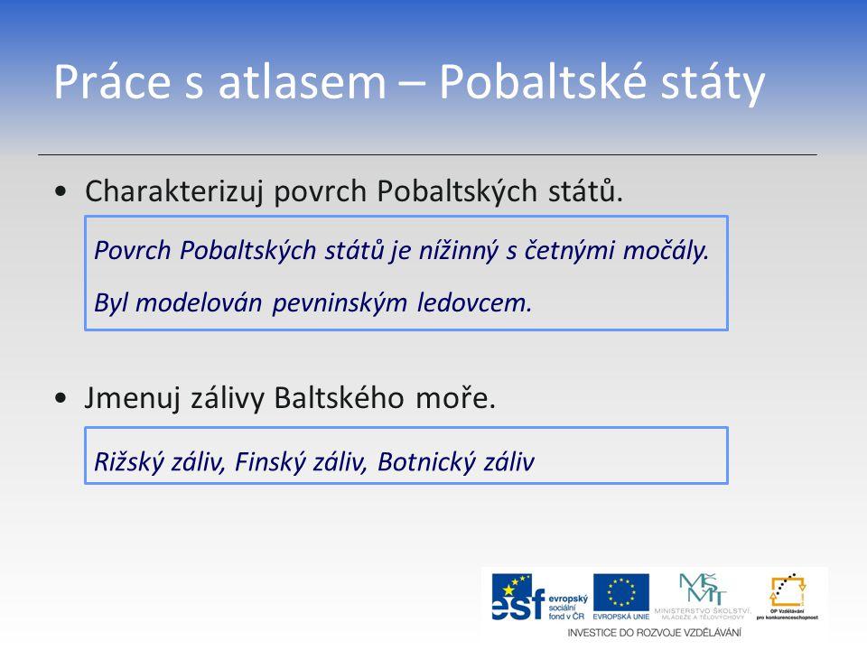 Práce s atlasem – Pobaltské státy Charakterizuj povrch Pobaltských států. Jmenuj zálivy Baltského moře. Povrch Pobaltských států je nížinný s četnými