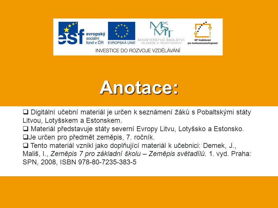 Anotace:  Digitální učební materiál je určen k seznámení žáků s Pobaltskými státy Litvou, Lotyšskem a Estonskem.  Materiál představuje státy severní