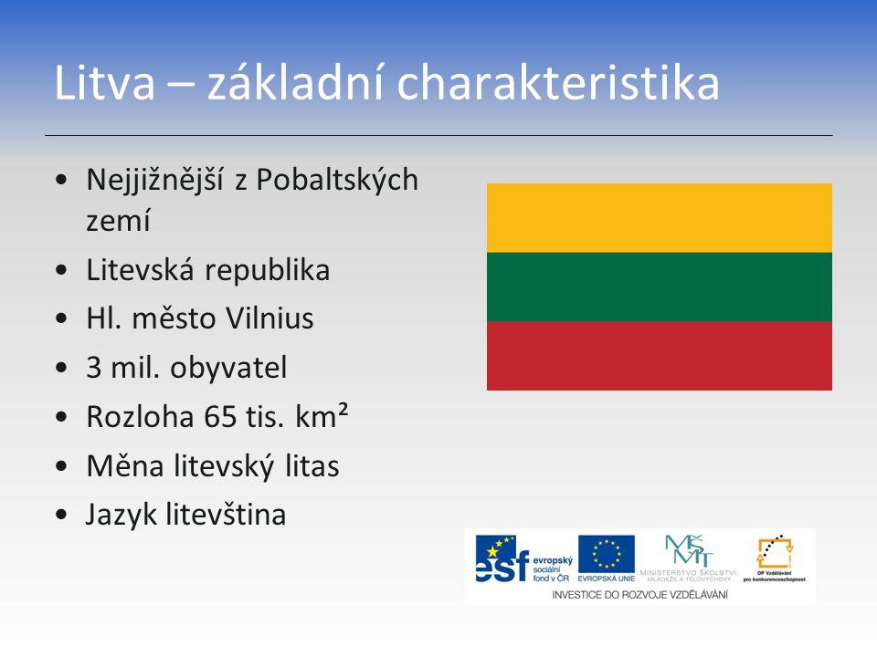 Litva – základní charakteristika Nejjižnější z Pobaltských zemí Litevská republika Hl. město Vilnius 3 mil. obyvatel Rozloha 65 tis. km² Měna litevský