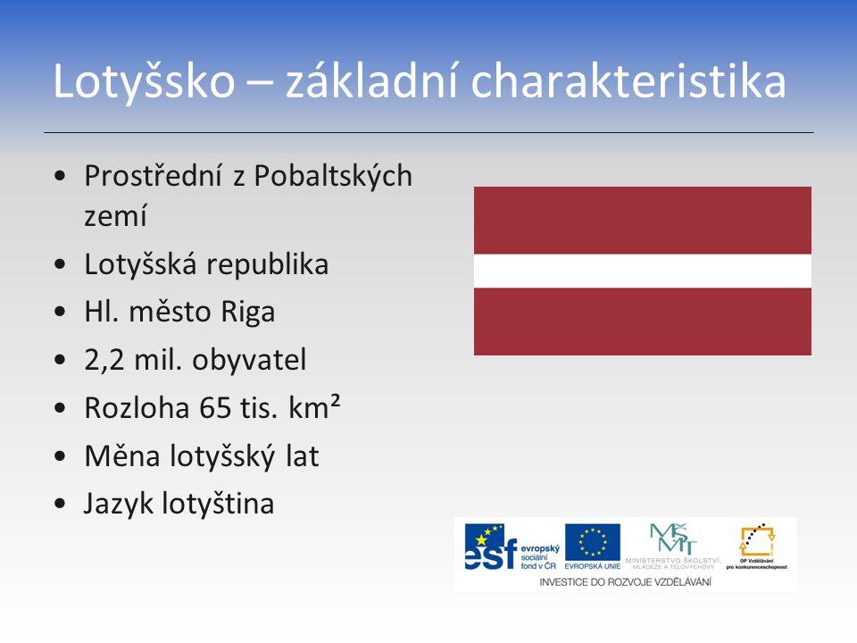 Lotyšsko – základní charakteristika Prostřední z Pobaltských zemí Lotyšská republika Hl. město Riga 2,2 mil. obyvatel Rozloha 65 tis. km² Měna lotyšsk