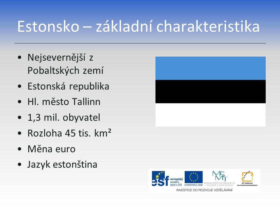 Estonsko – základní charakteristika Nejsevernější z Pobaltských zemí Estonská republika Hl. město Tallinn 1,3 mil. obyvatel Rozloha 45 tis. km² Měna e